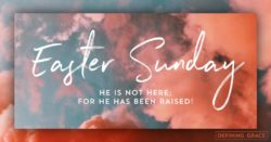 Easter Sunday. He is not here; for he has been raised!