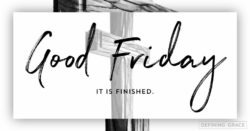 """Good Friday, It is Finished"" in front of a cross"