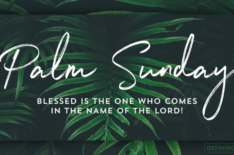 Palm Sunday - Blessed is the one who comes in the name of the Lord!